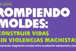 "Vocalia d'Igualtat i Gènere. Document d'interès: Informe ""Rompiendo moldes: construir vidas sin violencias machistas"""